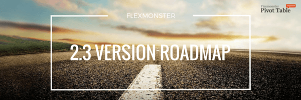 Flexmonster 2.3 Version Roadmap